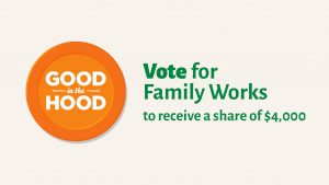 Good in the Hood – Vote Family Works!